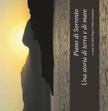Piano di Sorrento. Una storia di terra e di mare. Atti del 1°, 2°, 3° ciclo di conferenze (2010-2011) sulla storia del territorio... - copertina