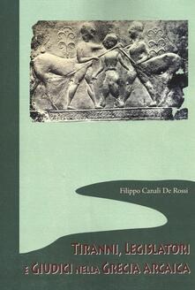 Tiranni, legislatori e giudici nella Grecia arcaica - Filippo Canali De Rossi - copertina