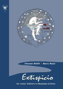 Extispicio. Una scienza divinatoria tra Mesopotamia ed Etruria - Vincenzo Bellelli,Marco Mazzi - copertina