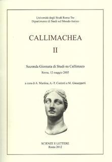 Callimachea. 2° Giornata di Studi su Callimaco (Roma, 12 maggio 2005) - A. Martina,A. T. Cozzoli,M. Giuseppetti - copertina
