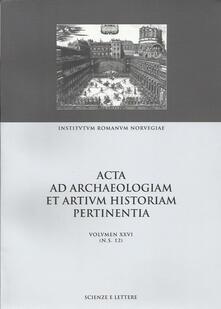 Acta ad archaeologiam et artium historiam pertinentia. Vol. 26: From site to sight: the tranformation of place in art and literature. - V. P. Tschudi,Turid Karlsen Seim - copertina