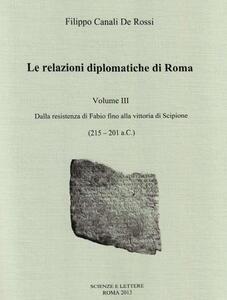 Le relazioni diplomatiche di Roma. Vol. 3: Dalla Resistenza di Fabio fino alla vittoria di Scipione (215-201 a. C.).