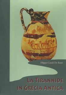 La tirannide in Grecia antica-Tiranni, legislatori e giudici nella Grecia arcaica-La fine della tirannide - Filippo Canali De Rossi - copertina