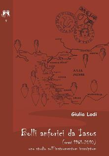 Bolli anforici da Iasoso (scavi 1961-2010). Uno studio sull'instrumentum inscriptum - Giulia Lodi - copertina