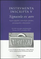 Instrumenta inscripta V Signacula ex aere. Aspetti epigrafici, archeologici, giuridici, prosopografici, collezionistici. Atti del Convegno (Verona, 2012)