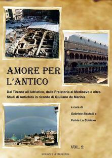 Amore per l'antico. Dal Tirreno all'Adriatico, dalla Preistoria al Medioevo e oltre. Studi di antichità in ricordo di Giuliano de Marinis