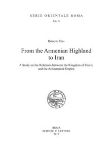 From the Armenian Highland to Iran. A Study on the Relations between the Kingdom of Urartu and the Achaemenid Empire - copertina