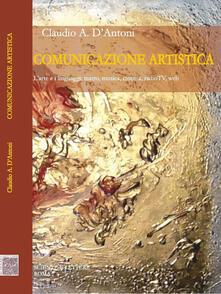 Comunicazione artistica. L'arte e i linguaggi: teatro, musica, cinema, radioTV, web - Claudio A. D'Antoni - copertina