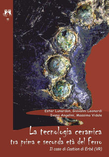 La tecnologia ceramica tra prima e seconda età del ferro. Il caso di Castion di Erbè (VR) - Ester Lunardon,Giovanni Leonardi,Ivana Angelini - copertina