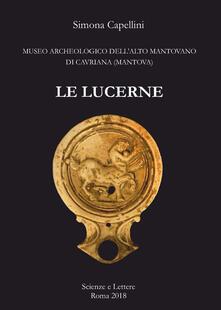 Le lucerne. Museo archeologico dell'Alto Mantovano di Cavriana (Mantova) - Simona Capellini - copertina
