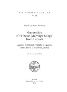 Manuscripts of «Tibetan Marriage Songs» from Ladakh August Hermann Francke's Legacy in the Tucci Collection, Rome - Elena De Rossi Filibeck - copertina