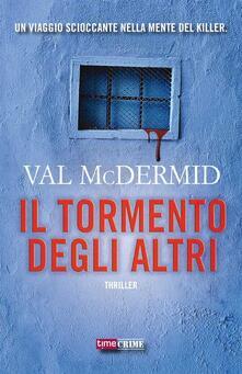 Il tormento degli altri - Val McDermid,Mariarosaria Musco - ebook