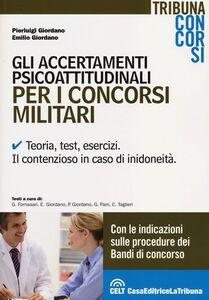Gli accertamenti psicoattitudinali per i concorsi militari. Teoria, test, esercizi. Il contenzioso in caso di inidoneità