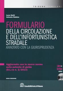 Formulario della circolazione e dell'infortunistica stradale. Annotato con la giurisprudenza. Con CD-ROM - Luca Gatti,Antonio Rubino - copertina
