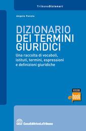 Dizionario dei termini giuridici. Una raccolta di vocaboli, istituti, termini, espressioni e definizioni giuridiche