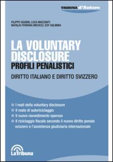 La voluntary disclosure. Profili penalistici. Diritto italiano e diritto svizzero - copertina