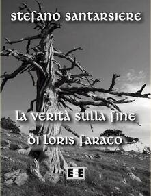 La verità sulla fine di Loris Faraco - Stefano Santarsiere - ebook