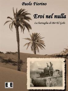 Eroi nel nulla. La battaglia di Bir El Gobi - Paolo Fiorino - ebook