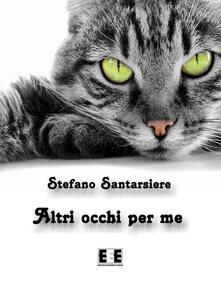 Altri occhi per me - Stefano Santarsiere - ebook