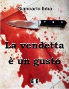 La vendetta è un gusto - Giancarlo Ibba - copertina