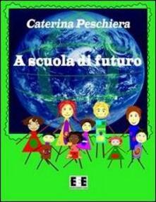 A scuola di futuro - Caterina Peschiera - copertina