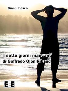 I sette giorni mancanti di Goffredo Olon Ribaud - Gianni Bosco - ebook