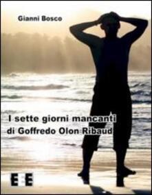 I sette giorni mancanti di Goffredo Olon Ribaud - Gianni Bosco - copertina