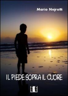 Il piede sopra il cuore - Mario Nejrotti - copertina