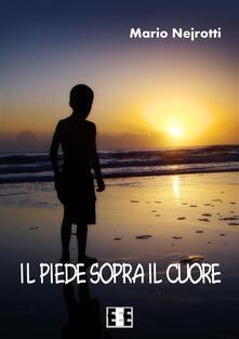 Il piede sopra il cuore - Mario Nejrotti - ebook