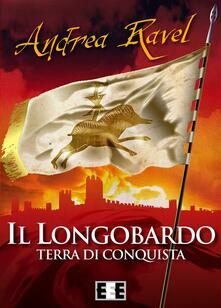 Il longobardo. Terra di conquista - Andrea Ravel - ebook