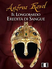 Il Longobardo. Eredità di sangue - Andrea Ravel - copertina