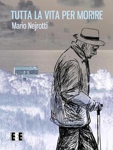 Tutta la vita per morire - Mario Nejrotti - copertina
