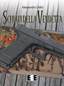 Schiavi della vendetta - Alessandro Cirillo - ebook
