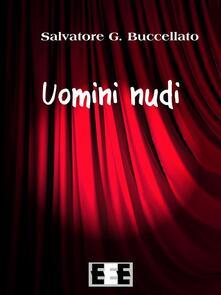 Uomini nudi - Salvatore G. Buccellato - ebook