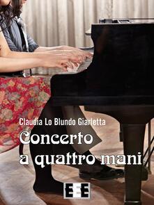 Concerto a quattro mani - Claudia Lo Blundo Giarletta - copertina