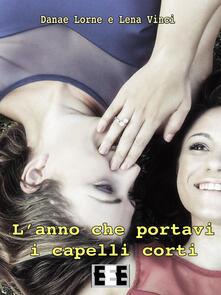 L' anno che portavi i capelli corti - Danae Lorne,Lena Vinci - copertina
