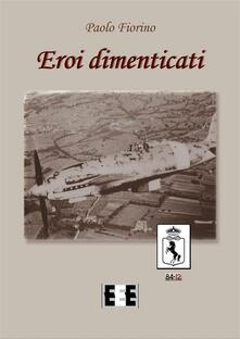 Eroi dimenticati - Paolo Fiorino - ebook