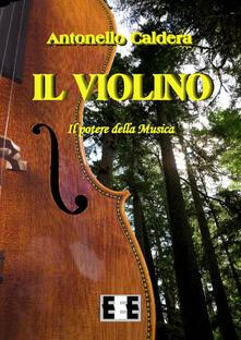 Il violino. Il potere della musica - Antonello Caldera - copertina