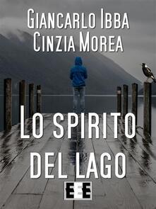 Lo spirito del lago - Giancarlo Ibba,Cinzia Morea - ebook