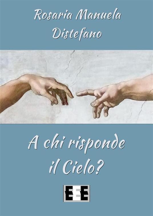 A chi risponde il Cielo? - Rosaria Manuela Distefano - ebook