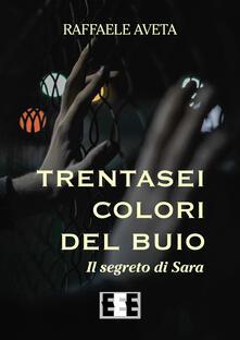 Trentasei colori del buio. Il segreto di Sara - Raffaele Aveta - copertina
