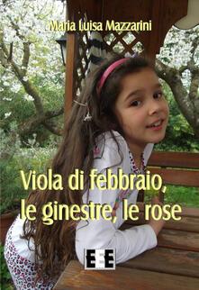 Viola di febbraio, le ginestre, le rose - Maria Luisa Mazzarini - copertina