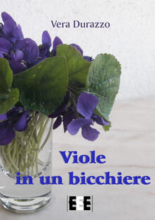 Viole in un bicchiere - Vera Durazzo - ebook