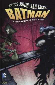 Attraverso lo specchio. Batman - Bruce Jones,Sam Kieth - copertina
