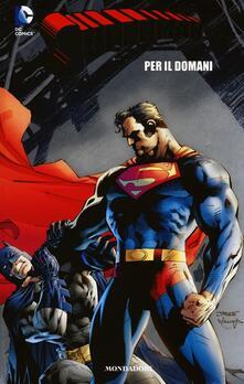 Per il domani. Superman. Vol. 19 - Brian Azzarello,Jim Lee - copertina