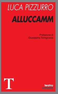Alluccamm - Luca Pizzurro - Libro - Gremese Editore - Teatro | IBS