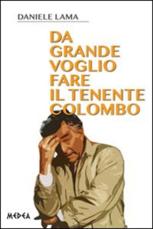 Da grande voglio fare il tenente Colombo - Daniele Lama - copertina