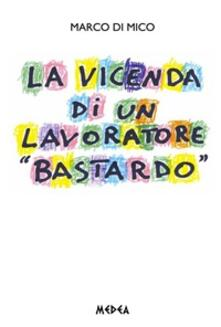 La vicenda di un lavoratore «bastardo» - Marco Di Mico - ebook