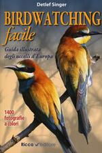 Birdwatching facile. Guida illustrata degli uccelli d'Europa. Ediz. illustrata