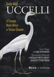 Guida agli uccelli d'Europa, Nord Africa e Vicino Oriente - Lars Svensson,Killian Mullarney,Dan Zetterstrom - copertina